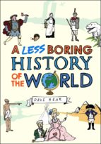 a less boring history of the world (ebook)-dave rear-9781446444849