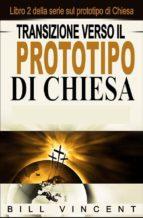 transizione verso il prototipo di chiesa (ebook) bill vincent 9781507199749