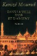 El libro de Dans la ville d or et d argent autor KENIZE MOURAD TXT!