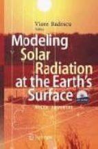El libro de Modeling solar radiation at the earth s surface: recent advances autor VIOREL BADESCU PDF!