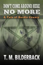don't come around here no more   a tale of sardis county (ebook) t. m. bilderback 9786050434149