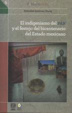 el indigenismo del pan y el festejo del bicentenario del estado mexicano (ebook)-natividad gutiérrez chong-9786078348749