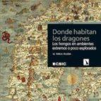 donde habitan los dragones: los hongos en ambientes extremos o poco explotados (ebook)-teresa telleria-9788400102449