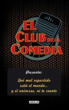 el club de la comedia: que mal esta el mundo y el universo ni te cuento-9788403102149