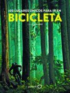 100 lugares unicos para ir en bicicleta claude droussent 9788408193449