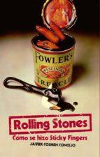 rolling stones: cómo se hizo sticky fingers javier cosmen concejo 9788415405849