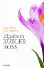 los niños y la muerte-elisabeth kubler-ross-9788415864349