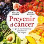 prevenir el cancer: lo que la ciencia aconseja para reducir los riesgos-richard beliveau-denis gingras-9788416267149