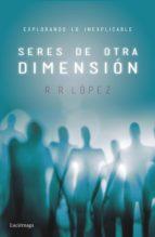 seres de otra dimensión (ebook)-r.r. lopez-9788416694549
