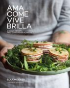 ama, come, vive, brilla: cocina honesta para conquistar tu salud elka mocker 9788416890149