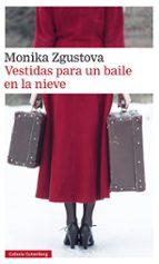 vestidas para un baile en la nieve-monika zgustova-9788417088149