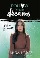 esta es tu canción (follow your dreams 2)-laura lopez-9788417460549