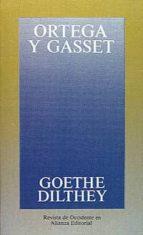 goethe, dilthey-jose ortega y gasset-9788420641249