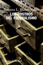 los rostros del federalismo roberto luis blanco valdes 9788420669649