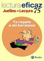 te regalo a mi hermano (4º educacion primaria) (juegos de lectura )-j. botran-9788421649749