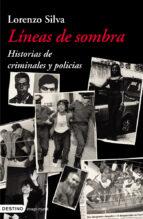 lineas de sombra: historias de criminales y policias-lorenzo silva-9788423337149