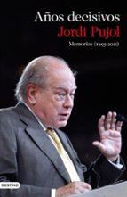 años decisivos: memorias (1993 2011) jordi pujol james o driscoll 9788423345649