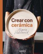 crear con ceramica: principios basicos, tecnicas, proyectos e inspiracion-maria skärlund-9788425229749