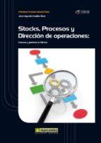stock, procesos y direccion de operaciones: conoce y gestiona tu fabrica jose agustin cruelles ruiz 9788426717849