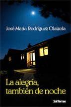 la alegria tambien de noche-jose maria rodriguez olaizola-9788429317749