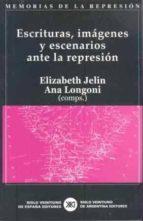 escrituras, imagenes y escenarios ante la represion-elisabeth jelin-9788432311949