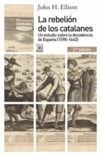 la rebelion de los catalanes (2ª ed.): un estudio de la decadenci a de españa (1598-1640)-john h. elliott-9788432316449