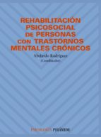 rehabilitacion psicosocial de personas con trastornos mentales cr onicos abelardo rodriguez gonzalez 9788436811049
