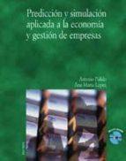 prediccion y simulacion aplicada a la economia y gestion de empre sas (incluye 1 cd rom) antonio pulido ana maria lopez 9788436813449