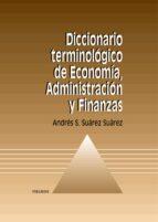 diccionario terminologico de economia, administracion y finanzas-andres santiago suarez suarez-9788436814149