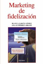 marketing de fidelizacion-ana maria gutierrez arranz-blanca garcia gomez-9788436829549