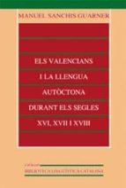 els valencians i la llengua autoctona durant els segles xvi, xvii i xviii manuel sanchis guarner cabanilles 9788437053349