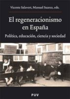 el regeneracionismo en españa-manuel suarez cortina-vicent l. salavert fabiani-9788437067049
