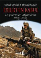 exilio en kabul: la guerra en afganistan 1813 2013 carlos canales miguel del rey 9788441433649