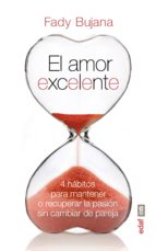 el amor excelente: 4 habitos para mantener o recuperacion la pasion fady bujana 9788441435049