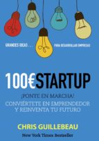 100 euros startup: ¡ponte en marcha!: conviertete en emprendedor y reinventa tu futuro (social media)-chris guillebeau-9788441533349