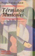 diccionario tecnico akal de terminos musicales: español ingles, i ngles español pedro gonzalez casado 9788446011149