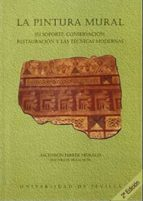 la pintura mural: su soporte, conservacion, restauracion y las te cnicas modernas (2ª ed.)-ascension ferrer morales-9788447204649