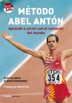 metodo abel anton: aprende a correr con el campeon del mundo-alex calabuig-alberto hernandez-9788448047849