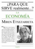 ¿para qué sirve realmente la economía? (ebook)-miren etxezarreta-9788449331749