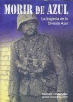 morir de azul: la tragedia de la division azul-ramon peñacoba-9788460994749