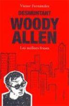 El libro de Desmuntant a woody allen: les millors frases autor VICTOR FERNANDEZ EPUB!