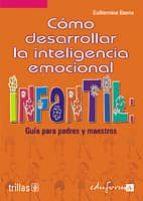 como desarrollar la inteligencia emocional infantil: guia para pa dres y maestros guillermina baena paz 9788466539449