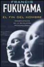 el fin del hombre: consecuencias de la revolucion biotecnologica-francis fukuyama-9788466608749
