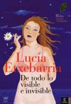 de todo lo visible y lo invisible (premio primavera de novela 200 1)-lucia etxebarria-9788467022049