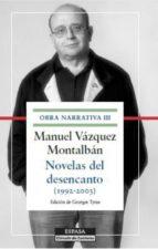 novelas del desencanto (1992-2003): obra narrativa iii-manuel vazquez montalban-9788467045949
