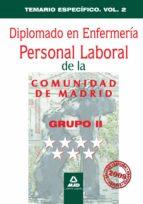 DIPLOMADO EN ENFERMERIA GRUPO II PERSONAL LABORAL DE LA COMUNIDAD DE MADRID: TEMARIO ESPECIFICO VOLUMEN II