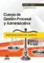 CUERPO DE GESTION PROCESAL Y ADMINISTRATIVA DE LA ADMINISTRACION DE JUSTICIA (TURNO LIBRE): TEMARIO (VOL. I)