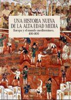 una historia nueva de la alta edad media: europa y el mundo medit erraneo 400-800-chris wickham-9788474236149