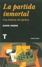 la partida inmortal: una historia del ajedrez-david shenk-9788475068749
