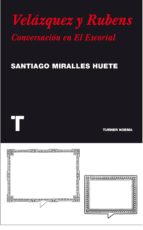 velazquez y rubens: conversacion en el escorial santiago miralles huete 9788475069449
